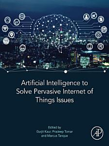 Artificial Intelligence to Solve Pervasive Internet of Things Issues