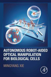 Autonomous Robot Aided Optical Manipulation for Biological Cells