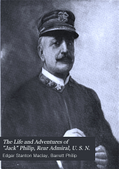 "The Life and Adventures of ""Jack"" Philip, Rear Admiral, U. S. N.: (A Memorial Magazine in Four Numbers, May, June, July and August, 1903)"
