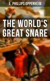 THE WORLD'S GREAT SNARE: A Thriller Classic