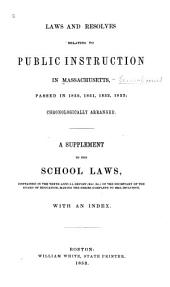 Laws and resolves relating to public instruction in Massachusetts, passed in 1850, 1851, 1852, 1853; chronologically arranged: A supplement to the School laws, contained in the tenth annual report (rev. ed.) of the secretary of the Board of education, making the series complete to 1853, inclusive. With an index