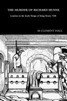 Murder of Richard Hunne London in the Early Reign of King Henry Viii PDF