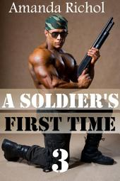 A Soldier's First Time 3 (First Time Gay Virgin Soldier Erotic Romance)