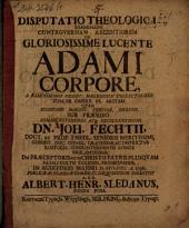 Disputatio theologica examinans controversium recentiorem de gloriosissime lucente Adami corpore