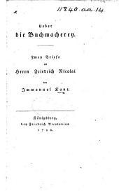 Ueber die Buchmacherey. Zwey Briefe an Herrn Friedrich Nicolai