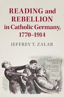 Reading and Rebellion in Catholic Germany  1770  1914 PDF