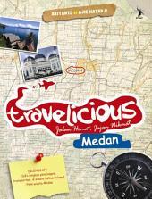 Travelicious Medan: Jalan Hemat, Jajan Nikmat