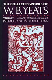 The Collected Works of W.B. Yeats Vol. VI: Prefaces and Introductions: Volume 6