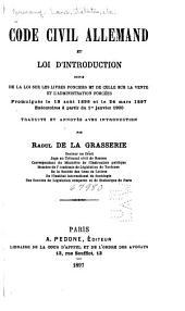 Code civil allemand: et Loi d'introduction suivis de la loi sur les livres fonciers et de celle sur la vente et l'administration forcées promulgués le 18 août 1896, et le 24 mars 1897, exécutoires à partir du 1er janvier 1900