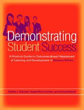 Demonstrating Student Success: A Practical Guide to Outcomes-Based Assessment of Learning and Development in Student Affairs