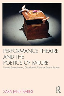 Performance Theatre and the Poetics of Failure PDF
