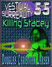 Vestigial Surreality: 55: Killing Stacey