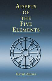 Adepts of the Five Elements: Adepts of the Five Elements
