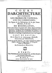 Cours d'architecture qui comprend les ordres de Vignole: avec des commentaires, les figures & les descriptions de ses plus beaux bâtimens, & de ceux de Michel-Ange : des instructions et des preceptes, ... & généralement tout ce qui regarde l'art de bastir