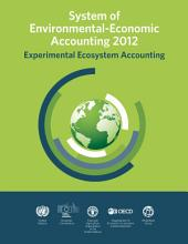 System of Environmental Economic Accounting 2012 Experimental Ecosystems Accounting: Experimental Ecosystems Accounting