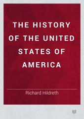 The History of the United States of America: Volume 1