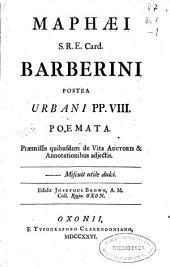 Maphaei S.R.E. Card. Barberini postea nunc Urbani PP. VIII. Poemata: Praemissis quibusdam de vita auctoris & annotationibus adjectis