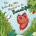 The Butterfly Who Wanted to Be Beautiful