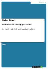 Deutsche Nachkriegsgeschichte: Die Stunde Null - Ende und Neuanfang zugleich