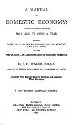 A Manual of Domestic Economy: Suited to Families Spending from £150 to £1500 a Year, Including Directions for the Management of the Nursery and Sick Room and the Preparation and Administration of Domestic Remedies. Illus. with Coloured Plates by Kronheim and Numerous Wood Engravings