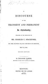 A Discourse on the Transient and Permanent in Christianity: Preached at the Ordination of Mr. Charles C. Shackford in the Hawes Place Church in Boston, May 19, 1841