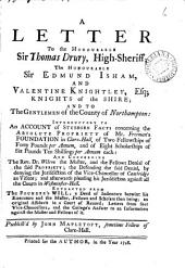 A Letter to the Honourable Sir Thomas Drury, High-Sheriff; the Honourable Sir Edmund Isham, and Valentine Knightley, Esq: ... and to the Gentlemen of the County of Northampton: Introductory to an Account of Stubborn Facts Concerning the Absolute Propriety of Mr. Freeman's Foundation in Clare-Hall, of Two Fellowships ... and of Eight Scholarships ... Published by John Mapletoft, ...