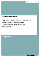 Einkommensverteilung und Armut im Wohlfahrtsstaat Deutschland. Determinanten, Beschaffenheit, Ausprägung