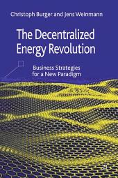 The Decentralized Energy Revolution: Business Strategies for a New Paradigm