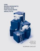 UML Requirements Modeling For Business Analysts: Steps to Modeling Success