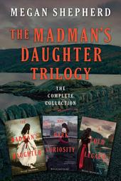 The Madman's Daughter Trilogy: The Complete Collection: The Madman's Daughter, Her Dark Curiosity, A Cold Legacy