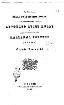 In occasione delle faustissime nozze fra l illustrissimo signore avvocato Luigi Hutre e la nobil donzella signora Marianna Fortini cantica di Oreste Smeraldi PDF