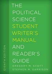 The Political Science Student Writer's Manual and Reader's Guide: Edition 8