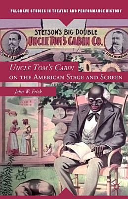 Uncle Tom s Cabin on the American Stage and Screen