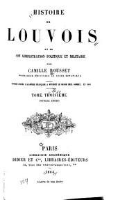 Histoire de Louvois et de son administration politique et militaire: Volume3