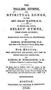 The Psalms, Hymns and Spiritual Songs of the Rev. Isaac Watts: To which are Added Select Hymns from Other Authors and Directions for Musical Expression