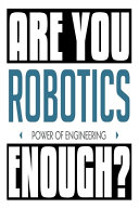 Are You Are You Robotics Enough? Power of Engineering