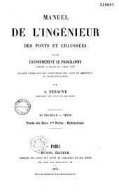 Manuel de l'ingénieur des ponts et chaussées, rédigé conformément au programme annexé au décret du 7 mars 1868, réglant l'admission des conducteurs des ponts et chaussées au grade d'ingénieur