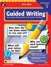 Basic Skills Guided Writing, Grade 5: Encourages Writing Skills and Creative Thinking