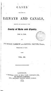 Cases Relating to Railways and Canals, Argued and Adjudged in the Courts of Law and Equity: 1835 to [1854] ...