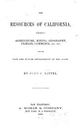 The Resources of California: Comprising Agriculture, Mining, Geography, Climate, Commerce, &c., and the Past and Future Development of the State