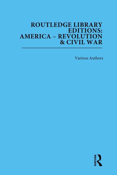 Routledge Library Editions: America: Revolution and Civil War Pdf Book