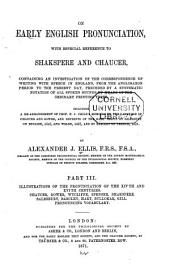 On Early English Pronunciation: With Especial Reference to Shakspere and Chaucer, Containing an Investigation of the Correspondence of Writing with Speech in England from the Anglosaxon Period to the Present Day, Preceded by a Systematic Notation of All Spoken Sounds by Means of the Ordinary Printing Types. Including a Rearrangement of Prof. F.J. Child's Memoirs on the Language of Chaucer and Gower, and Reprints of the Rare Tracts by Salesburv on English, 1547, and Welch, 1567, and by Barclay on French, 1521