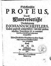 Schefflerischer Proteus, Das ist, Wunderbarliche Veränderung D. Johann Schefflers: Dabey zugleich außgeführet, wie er ... die Lutheraner angegriffen ...
