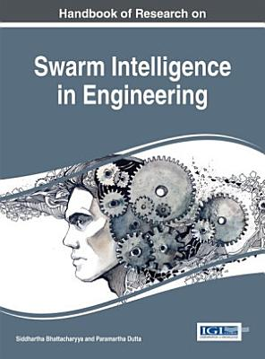 Handbook of Research on Swarm Intelligence in Engineering PDF