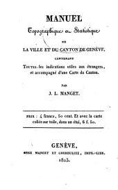 Manuel topographique et statistique de la ville et du canton de Genève: contenant toutes les indications utiles aux étrangers, et accompagné d'une carte du canton
