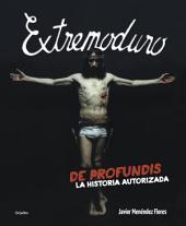 Extremoduro: De profundis. La historia autorizada