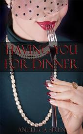 Having You for Dinner (An Erotic Tale of Voraphilia and Cannibalism)