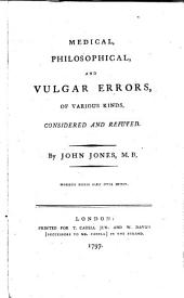 Medical, Philosophical, and Vulgar Errors, of Various Kinds, Considered and Refuted