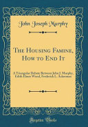 The Housing Famine, How to End It