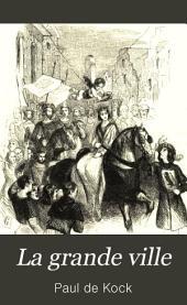 La grande ville: nouveau tableau de Paris : comique, critique et philosophique, Volume1